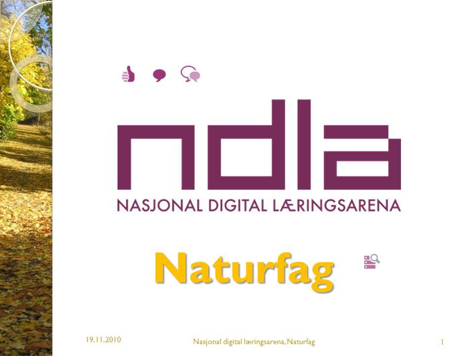 Naturfag 19.11.2010 1 Nasjonal digital læringsarena, Naturfag