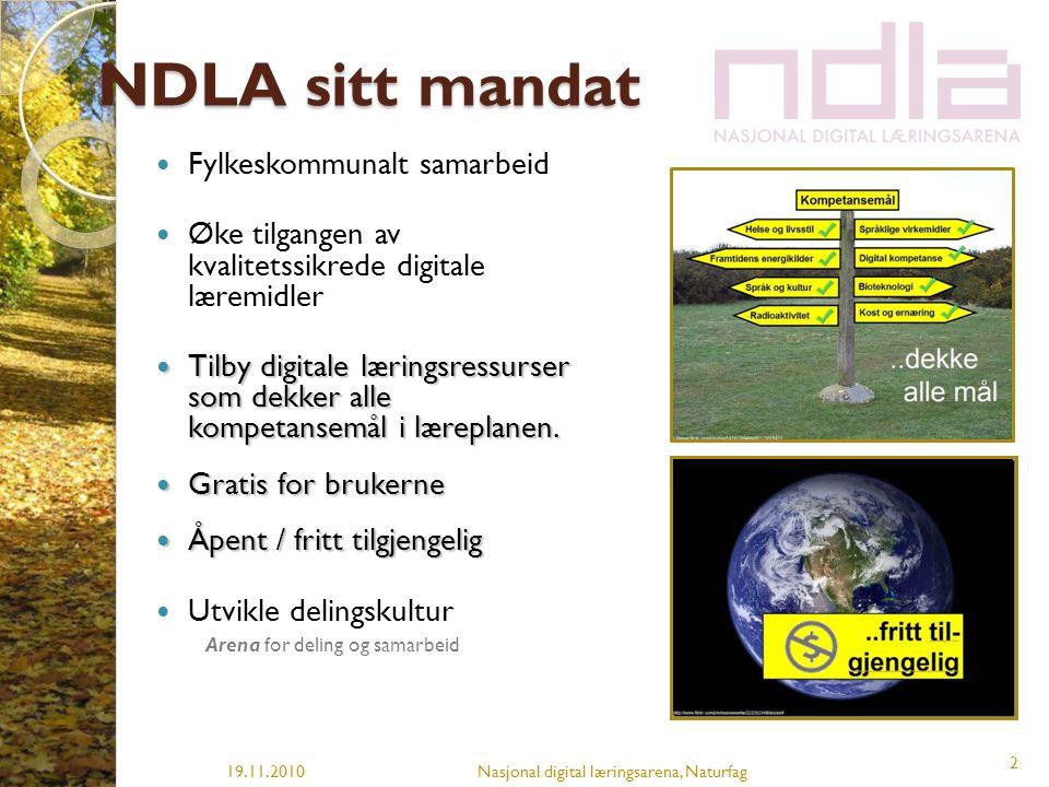 NDLA sitt mandat  Fylkeskommunalt samarbeid  Øke tilgangen av kvalitetssikrede digitale læremidler  Tilby digitale læringsressurser som dekker alle