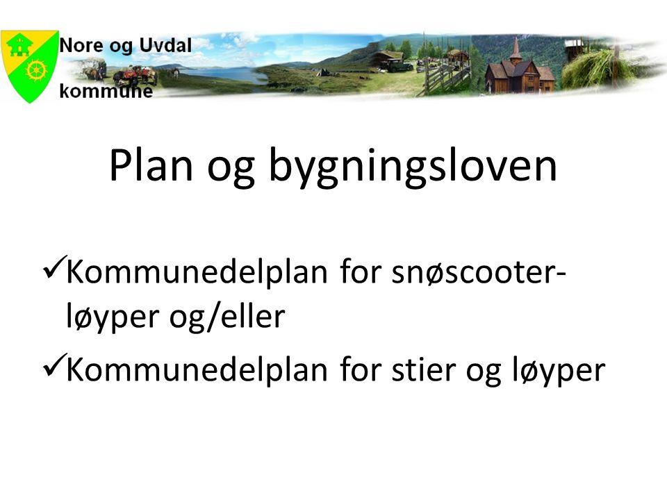 Plan og bygningsloven  Kommunedelplan for snøscooter- løyper og/eller  Kommunedelplan for stier og løyper