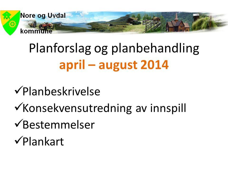 Planforslag og planbehandling april – august 2014  Planbeskrivelse  Konsekvensutredning av innspill  Bestemmelser  Plankart