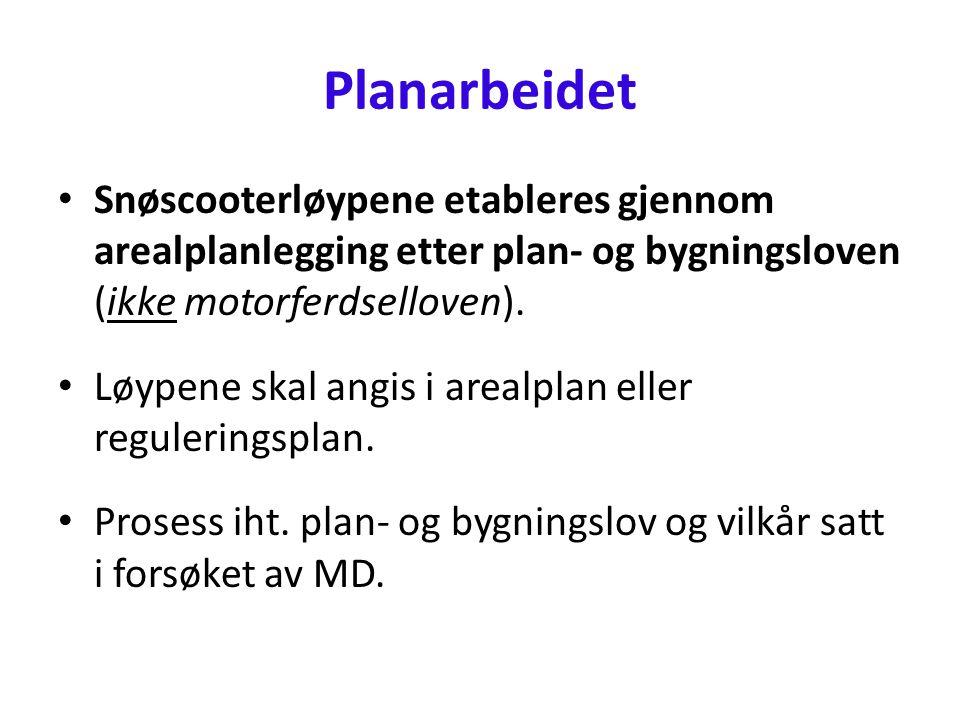Planarbeidet • Snøscooterløypene etableres gjennom arealplanlegging etter plan- og bygningsloven (ikke motorferdselloven).