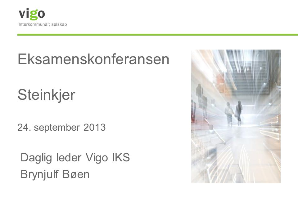 Eksamenskonferansen Steinkjer 24. september 2013 Daglig leder Vigo IKS Brynjulf Bøen