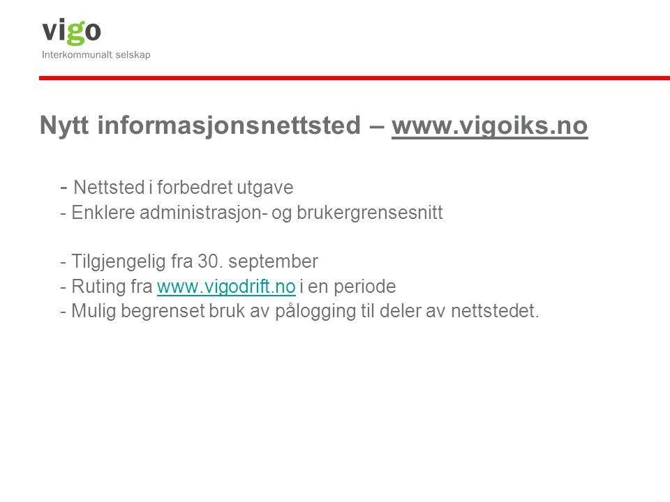 Nytt informasjonsnettsted – www.vigoiks.no - Nettsted i forbedret utgave - Enklere administrasjon- og brukergrensesnitt - Tilgjengelig fra 30. septemb