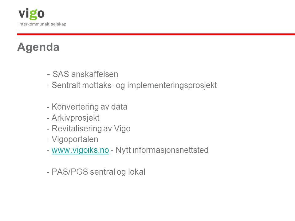 Agenda - SAS anskaffelsen - Sentralt mottaks- og implementeringsprosjekt - Konvertering av data - Arkivprosjekt - Revitalisering av Vigo - Vigoportalen - www.vigoiks.no - Nytt informasjonsnettstedwww.vigoiks.no - PAS/PGS sentral og lokal