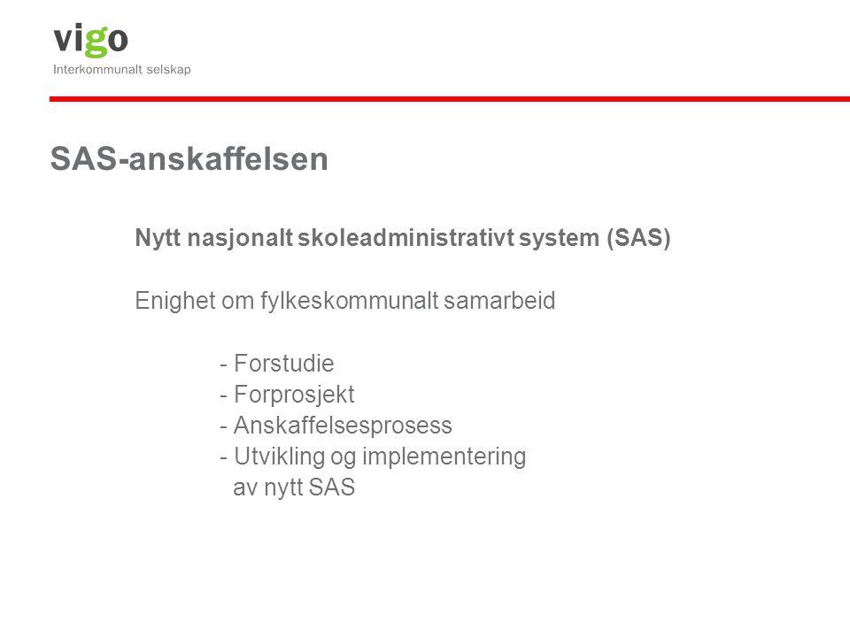 SAS-anskaffelsen Nytt nasjonalt skoleadministrativt system (SAS) Organisering Overordnet ansvar Vigo IKS Styringsgruppe - Konsulentfirma Ernst & Young - Kjerneteamet - Fylkesteamene - Sentralt mottak- og implementeringsprosjekt - Lokalt mottak- og implementeringsprosjekt