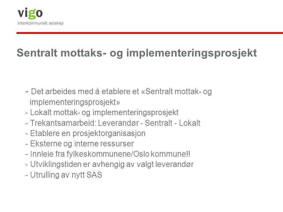 Sentralt mottaks- og implementeringsprosjekt - Det arbeides med å etablere et «Sentralt mottak- og implementeringsprosjekt» - Lokalt mottak- og implem