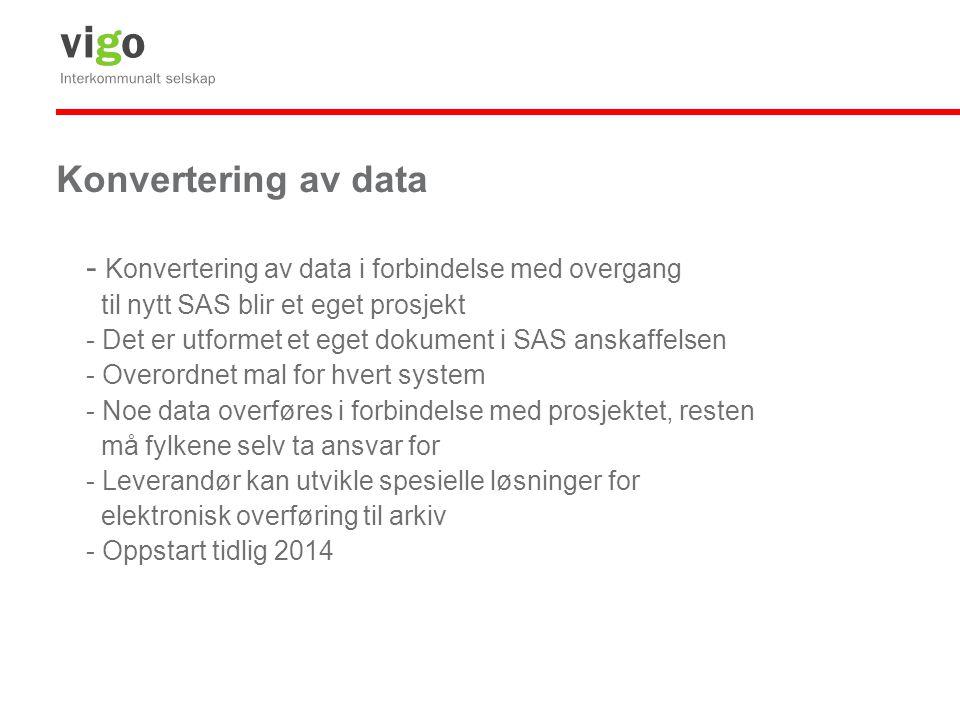 Konvertering av data - Konvertering av data i forbindelse med overgang til nytt SAS blir et eget prosjekt - Det er utformet et eget dokument i SAS ans