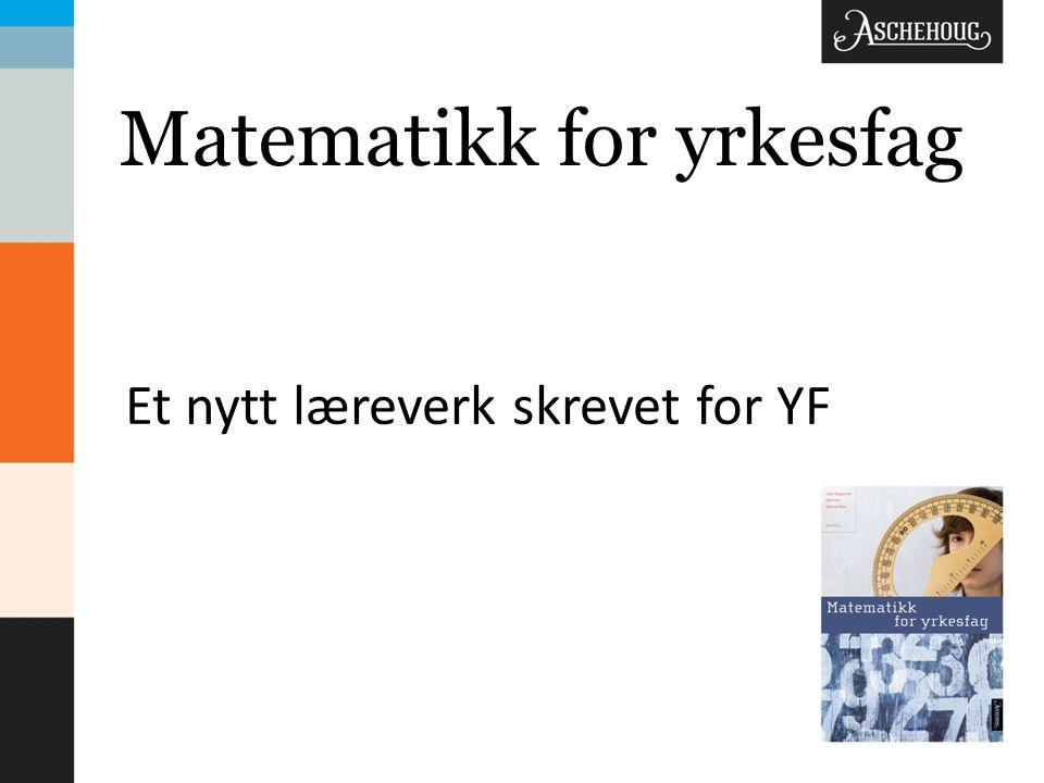 Matematikk for yrkesfag Et nytt læreverk skrevet for YF