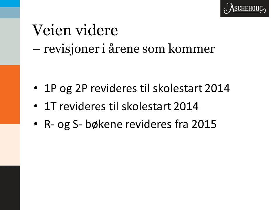 Veien videre – revisjoner i årene som kommer • 1P og 2P revideres til skolestart 2014 • 1T revideres til skolestart 2014 • R- og S- bøkene revideres fra 2015