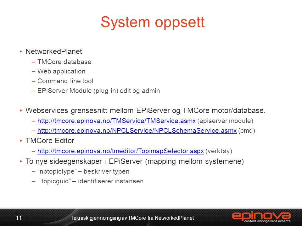 System oppsett •NetworkedPlanet –TMCore database –Web application –Command line tool –EPiServer Module (plug-in) edit og admin •Webservices grensesnit