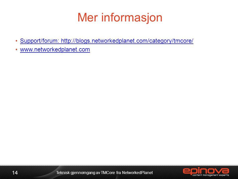 Mer informasjon 14 Teknisk gjennomgang av TMCore fra NetworkedPlanet •Support/forum: http://blogs.networkedplanet.com/category/tmcore/Support/forum: h