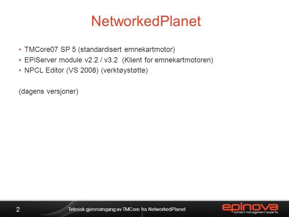 NetworkedPlanet 2 Teknisk gjennomgang av TMCore fra NetworkedPlanet •TMCore07 SP 5 (standardisert emnekartmotor) •EPiServer module v2.2 / v3.2 (Klient