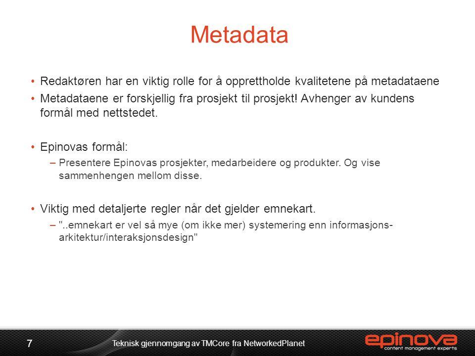 Metadata •Redaktøren har en viktig rolle for å opprettholde kvalitetene på metadataene •Metadataene er forskjellig fra prosjekt til prosjekt! Avhenger