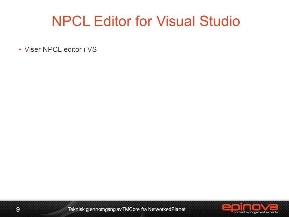NPCL Editor for Visual Studio 9 Teknisk gjennomgang av TMCore fra NetworkedPlanet •Viser NPCL editor i VS