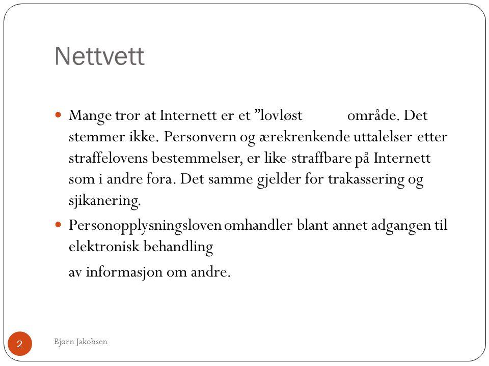 """Nettvett Bjørn Jakobsen 2  Mange tror at Internett er et """"lovløstområde. Det stemmer ikke. Personvern og ærekrenkende uttalelser etter straffelovens"""