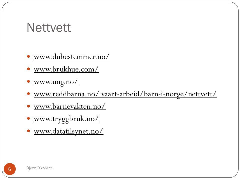 Nettvett Bjørn Jakobsen 6  www.dubestemmer.no/  www.brukhue.com/  www.ung.no/  www.reddbarna.no/ vaart-arbeid/barn-i-norge/nettvett/  www.barnevakten.no/  www.tryggbruk.no/  www.datatilsynet.no/