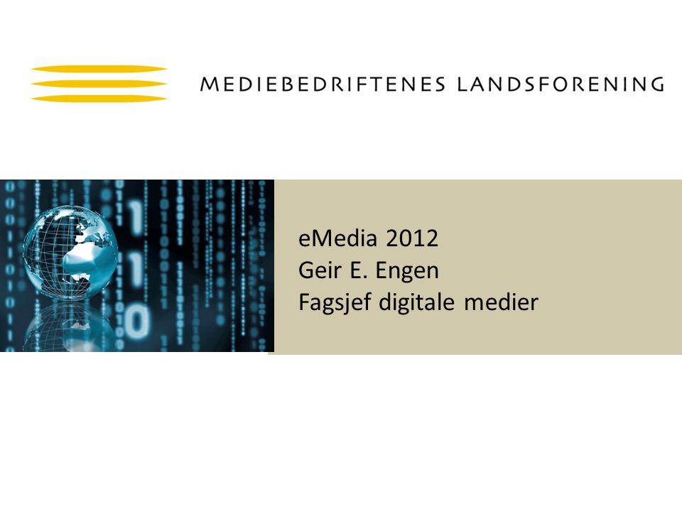 eMedia 2012 Geir E. Engen Fagsjef digitale medier