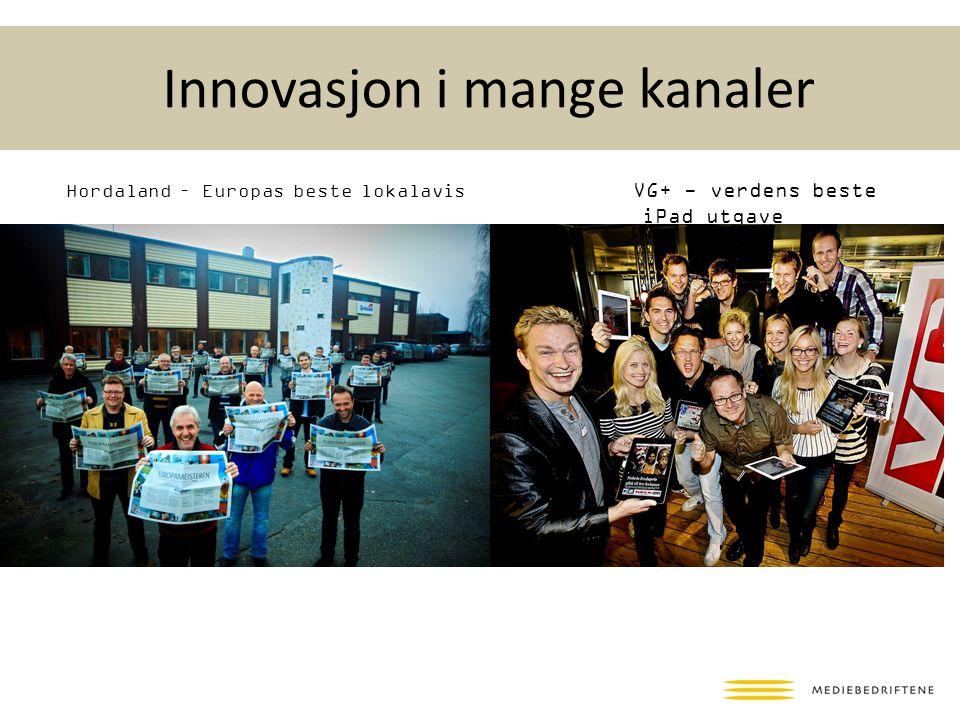 Innovasjon i mange kanaler Hordaland – Europas beste lokalavis VG+ - verdens beste iPad utgave