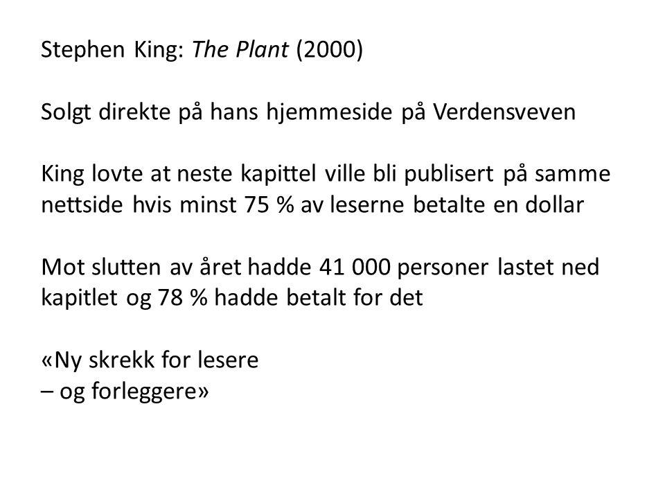 Stephen King: The Plant (2000) Solgt direkte på hans hjemmeside på Verdensveven King lovte at neste kapittel ville bli publisert på samme nettside hvi
