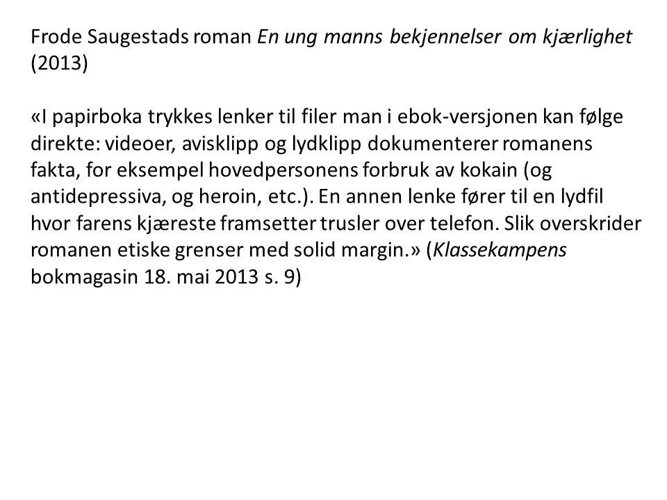 Frode Saugestads roman En ung manns bekjennelser om kjærlighet (2013) «I papirboka trykkes lenker til filer man i ebok-versjonen kan følge direkte: vi