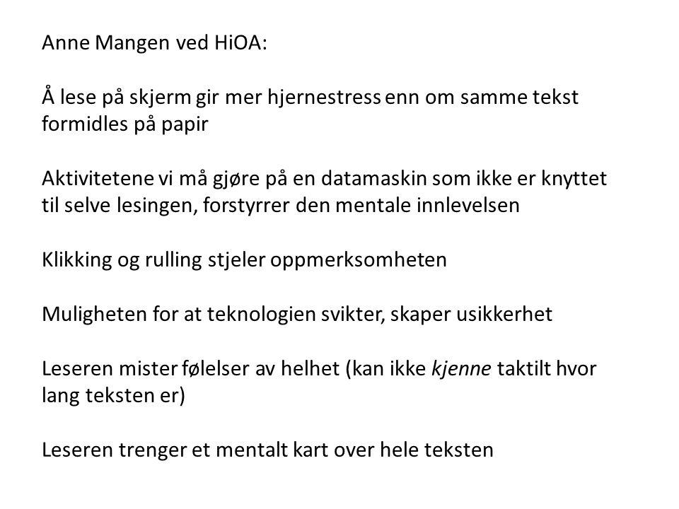 Anne Mangen ved HiOA: Å lese på skjerm gir mer hjernestress enn om samme tekst formidles på papir Aktivitetene vi må gjøre på en datamaskin som ikke e