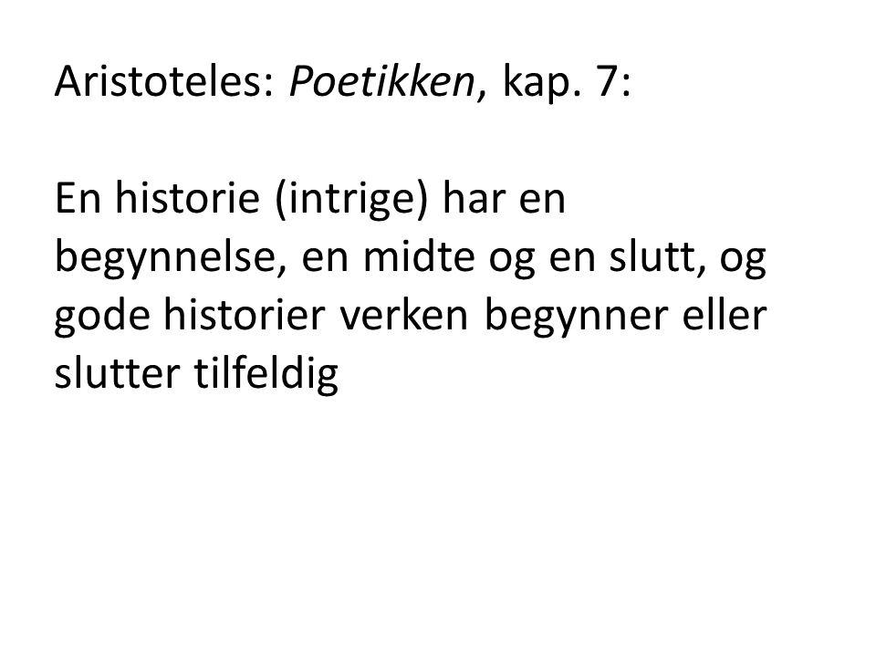 Aristoteles: Poetikken, kap. 7: En historie (intrige) har en begynnelse, en midte og en slutt, og gode historier verken begynner eller slutter tilfeld