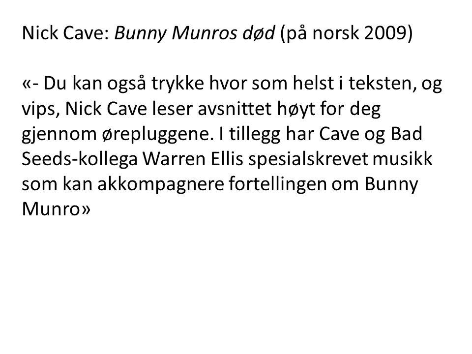 Nick Cave: Bunny Munros død (på norsk 2009) «- Du kan også trykke hvor som helst i teksten, og vips, Nick Cave leser avsnittet høyt for deg gjennom ør