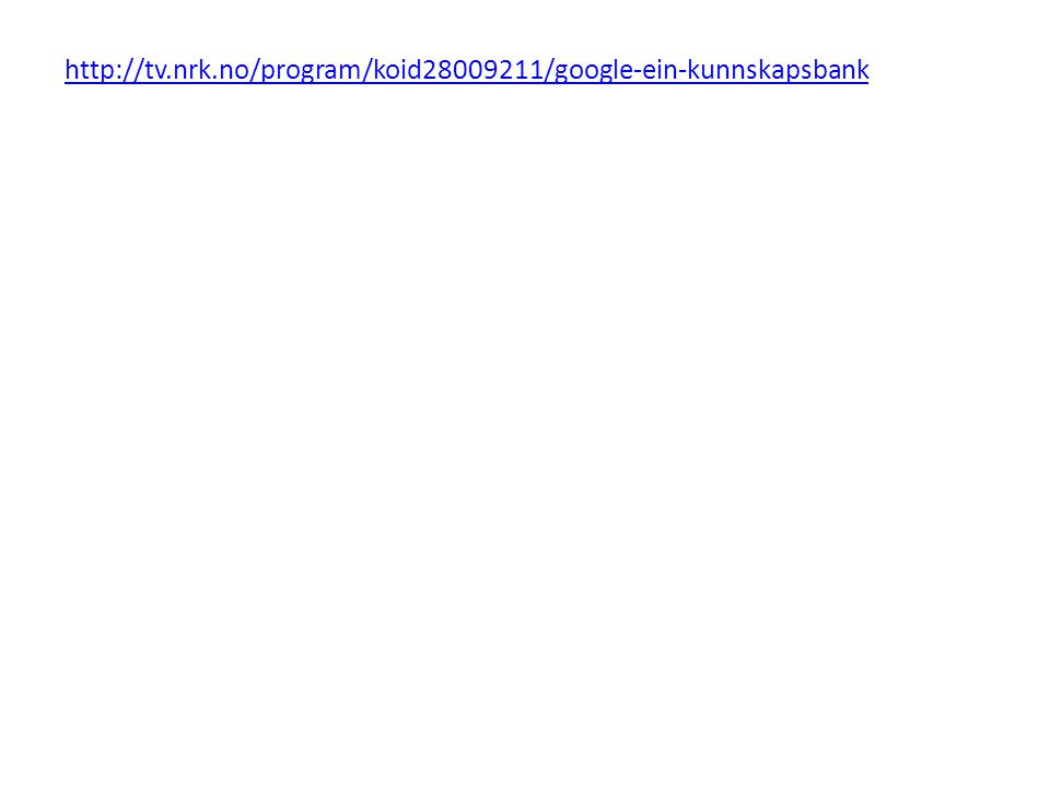 http://tv.nrk.no/program/koid28009211/google-ein-kunnskapsbank