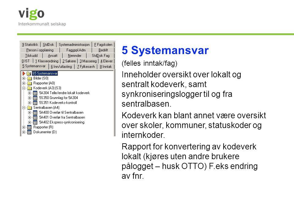 5 Systemansvar (felles inntak/fag) Inneholder oversikt over lokalt og sentralt kodeverk, samt synkroniseringslogger til og fra sentralbasen. Kodeverk