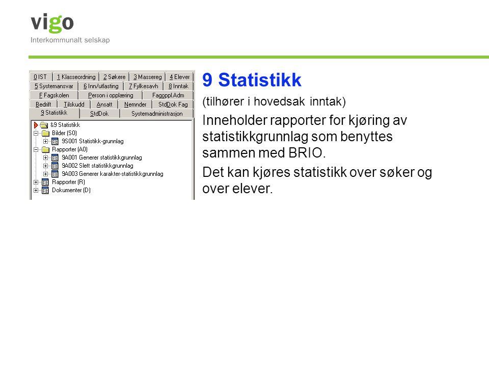 9 Statistikk (tilhører i hovedsak inntak) Inneholder rapporter for kjøring av statistikkgrunnlag som benyttes sammen med BRIO. Det kan kjøres statisti