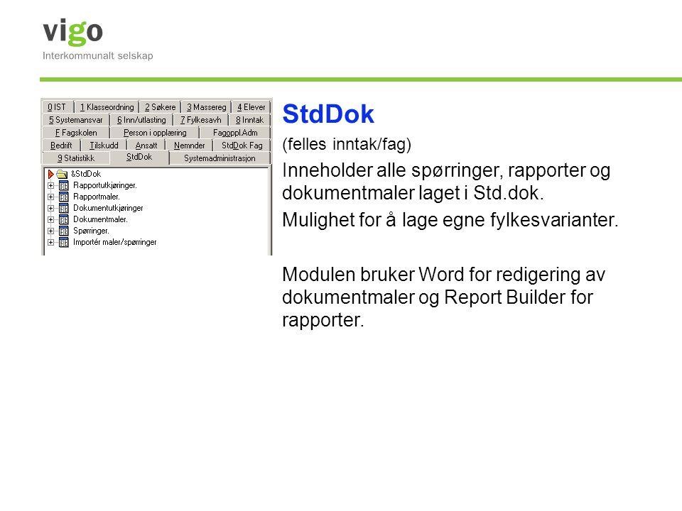 StdDok (felles inntak/fag) Inneholder alle spørringer, rapporter og dokumentmaler laget i Std.dok. Mulighet for å lage egne fylkesvarianter. Modulen b