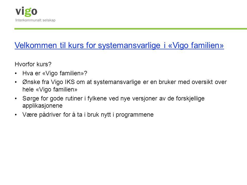 Velkommen til kurs for systemansvarlige i «Vigo familien» Hvorfor kurs? •Hva er «Vigo familien»? •Ønske fra Vigo IKS om at systemansvarlige er en bruk