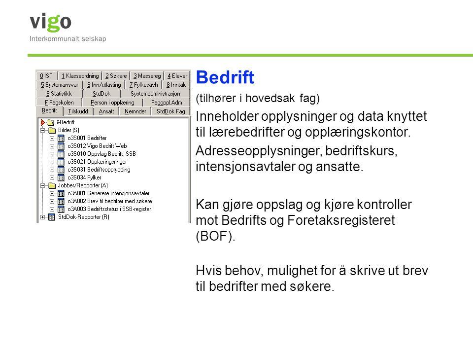 Bedrift (tilhører i hovedsak fag) Inneholder opplysninger og data knyttet til lærebedrifter og opplæringskontor. Adresseopplysninger, bedriftskurs, in