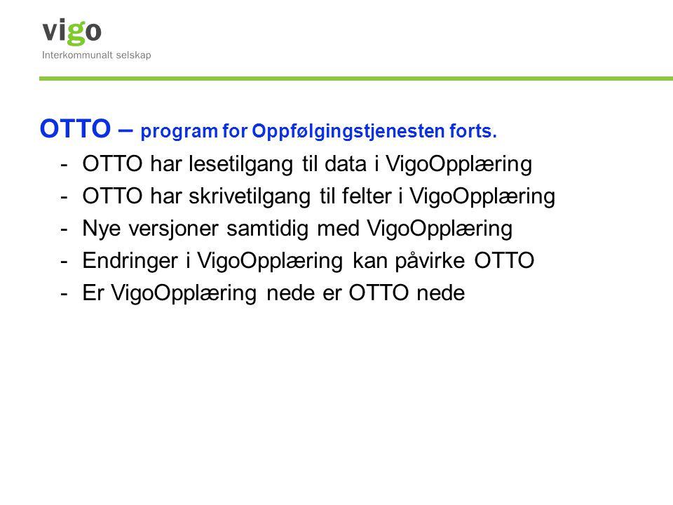 OTTO – program for Oppfølgingstjenesten forts. -OTTO har lesetilgang til data i VigoOpplæring -OTTO har skrivetilgang til felter i VigoOpplæring -Nye