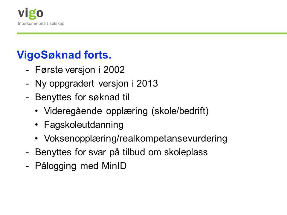 VigoSøknad forts. -Første versjon i 2002 -Ny oppgradert versjon i 2013 -Benyttes for søknad til •Videregående opplæring (skole/bedrift) •Fagskoleutdan