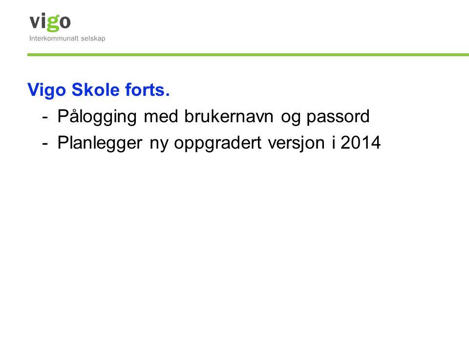 Vigo Skole forts. -Pålogging med brukernavn og passord -Planlegger ny oppgradert versjon i 2014