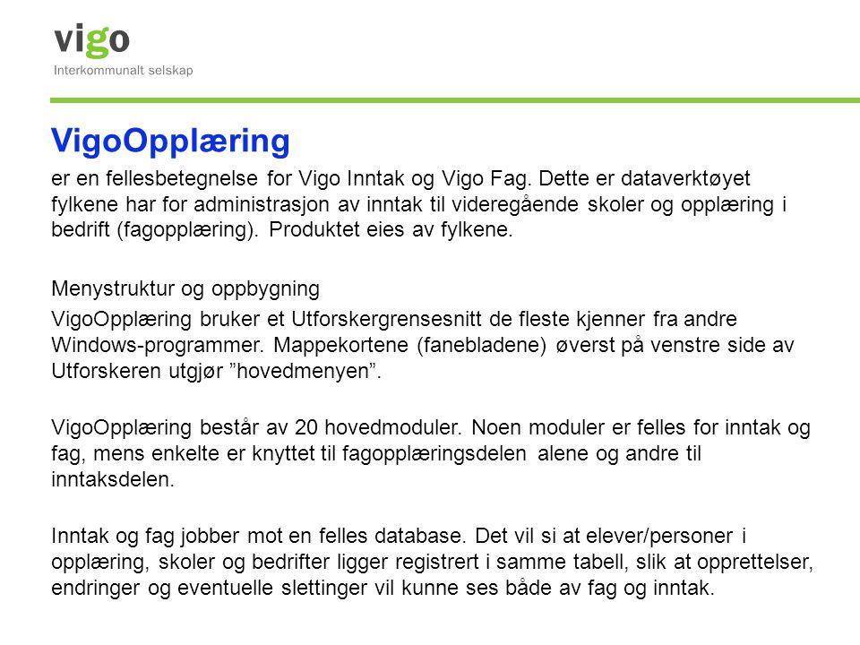 VigoOpplæring er en fellesbetegnelse for Vigo Inntak og Vigo Fag. Dette er dataverktøyet fylkene har for administrasjon av inntak til videregående sko