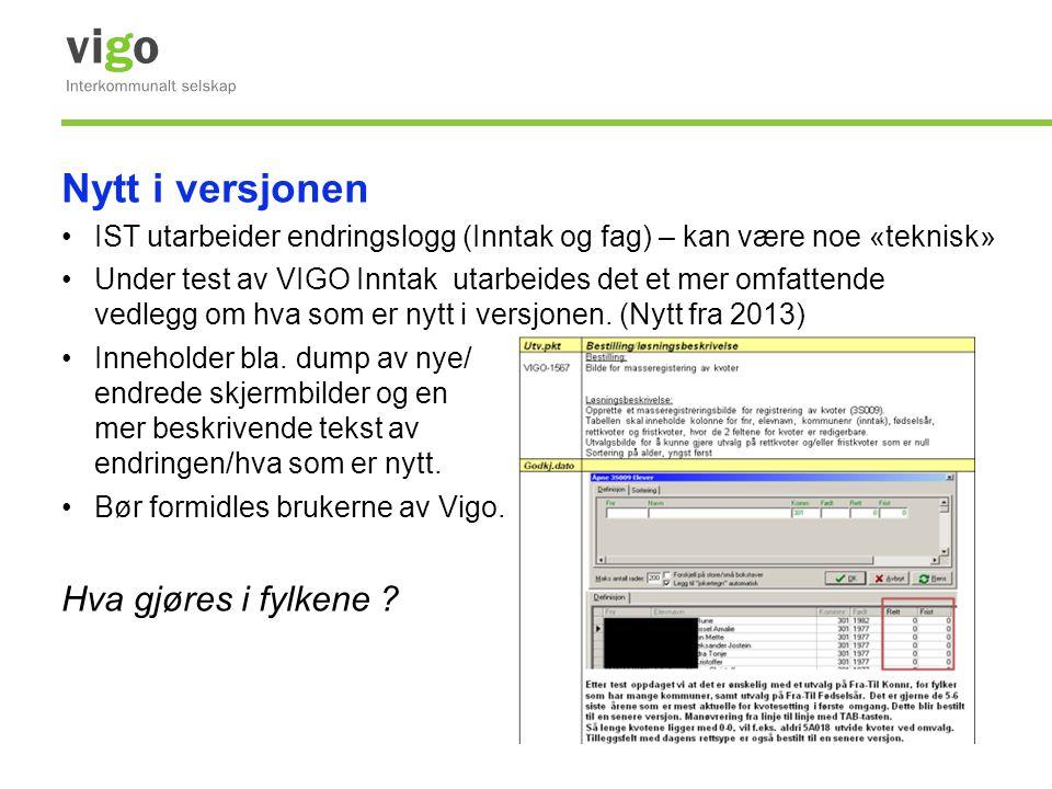 Nytt i versjonen •IST utarbeider endringslogg (Inntak og fag) – kan være noe «teknisk» •Under test av VIGO Inntak utarbeides det et mer omfattende ved