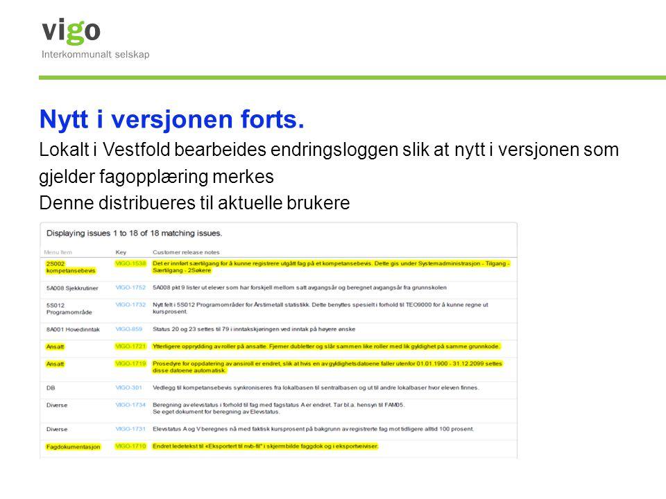 Nytt i versjonen forts. Lokalt i Vestfold bearbeides endringsloggen slik at nytt i versjonen som gjelder fagopplæring merkes Denne distribueres til ak