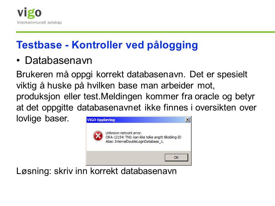 Testbase - Kontroller ved pålogging •Databasenavn Brukeren må oppgi korrekt databasenavn. Det er spesielt viktig å huske på hvilken base man arbeider