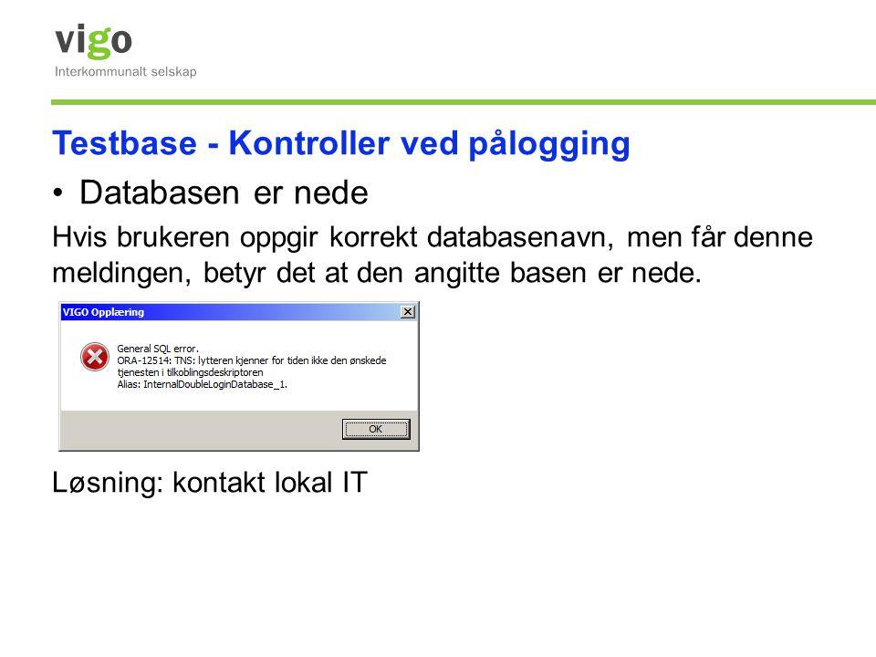 Testbase - Kontroller ved pålogging •Databasen er nede Hvis brukeren oppgir korrekt databasenavn, men får denne meldingen, betyr det at den angitte ba