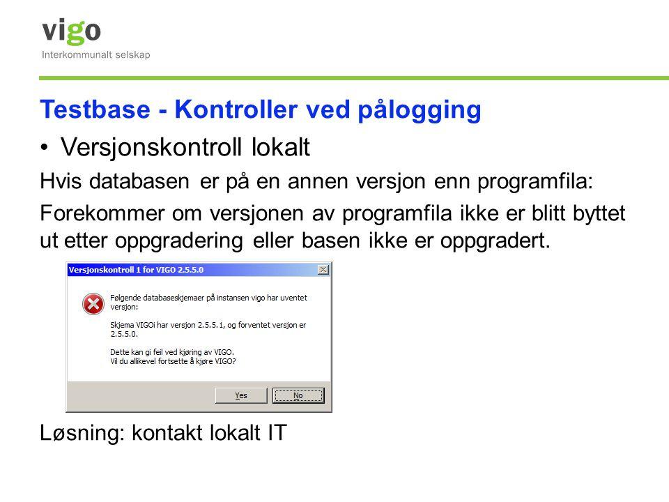 Testbase - Kontroller ved pålogging •Versjonskontroll lokalt Hvis databasen er på en annen versjon enn programfila: Forekommer om versjonen av program