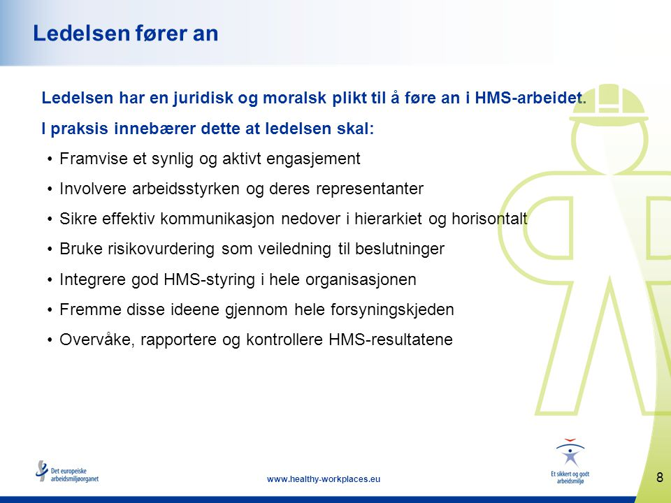 8 www.healthy-workplaces.eu Ledelsen fører an Ledelsen har en juridisk og moralsk plikt til å føre an i HMS-arbeidet.