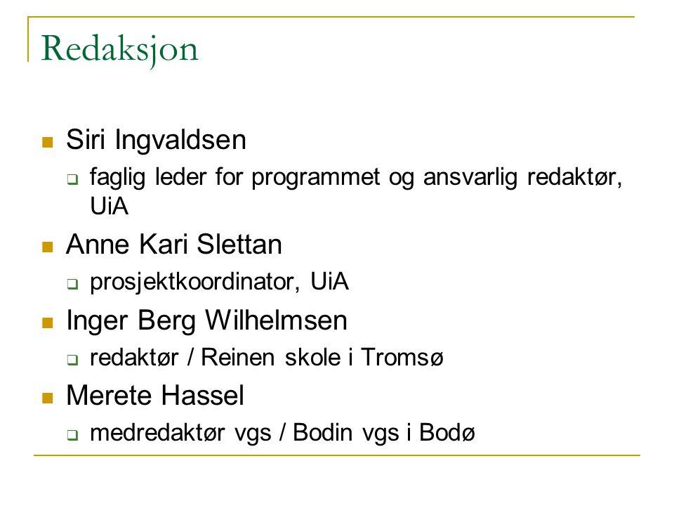 Redaksjon  Siri Ingvaldsen  faglig leder for programmet og ansvarlig redaktør, UiA  Anne Kari Slettan  prosjektkoordinator, UiA  Inger Berg Wilhe