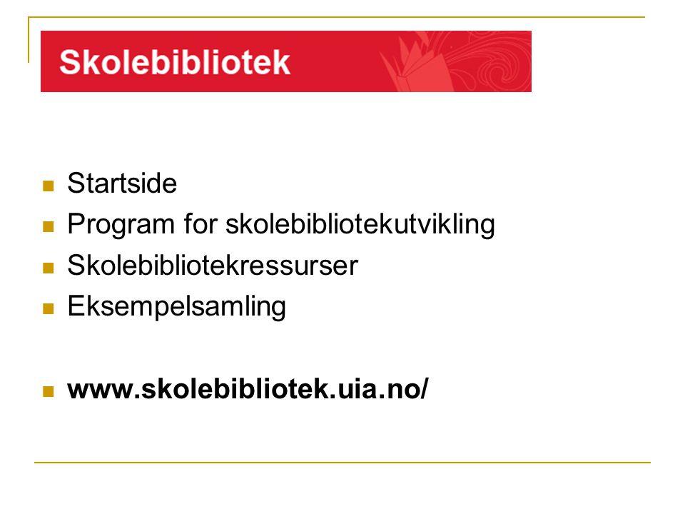  Startside  Program for skolebibliotekutvikling  Skolebibliotekressurser  Eksempelsamling  www.skolebibliotek.uia.no/