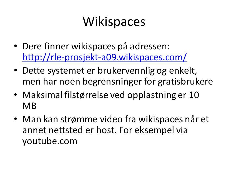 Wikispaces • Dere finner wikispaces på adressen: http://rle-prosjekt-a09.wikispaces.com/ http://rle-prosjekt-a09.wikispaces.com/ • Dette systemet er b