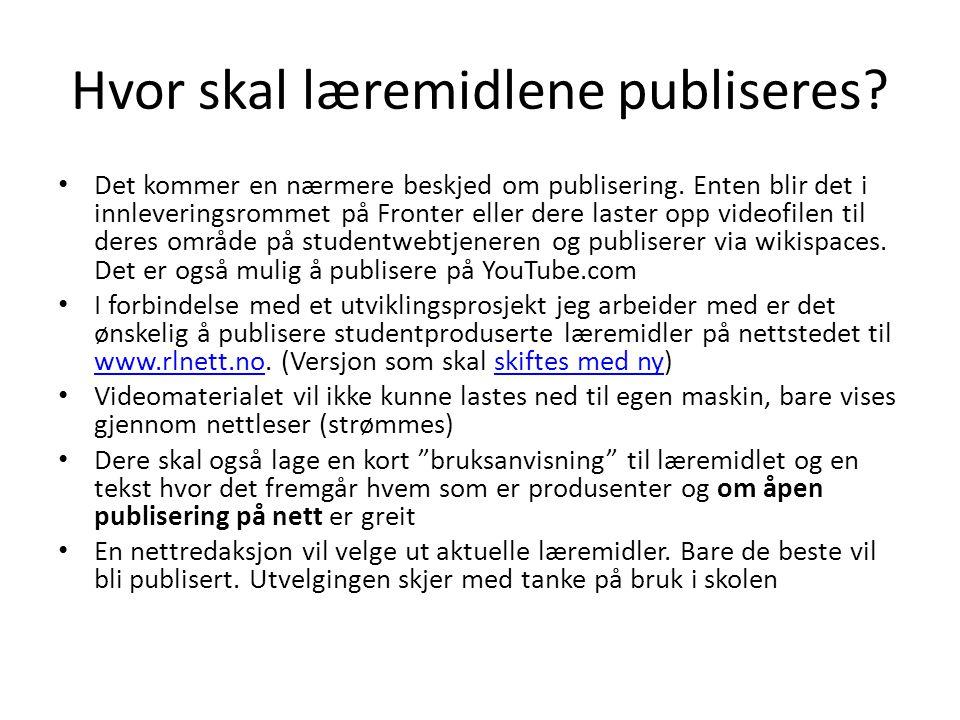 Hvor skal læremidlene publiseres? • Det kommer en nærmere beskjed om publisering. Enten blir det i innleveringsrommet på Fronter eller dere laster opp