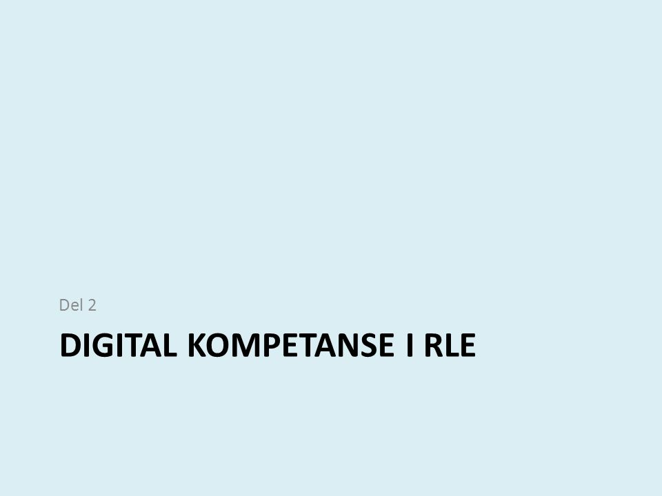 DIGITAL KOMPETANSE I RLE Del 2