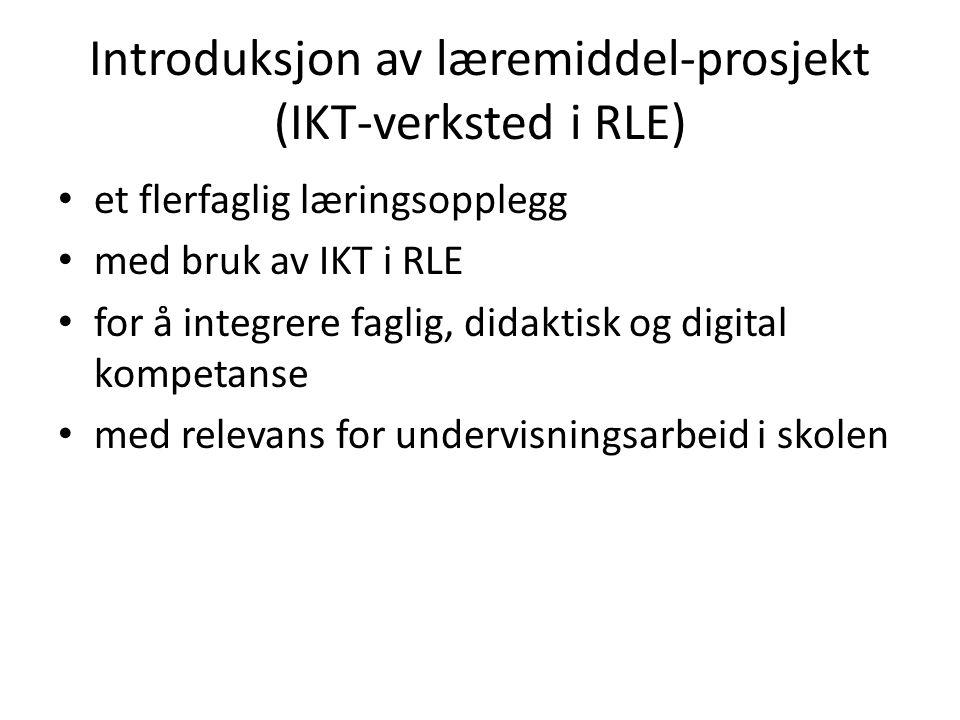 Introduksjon av læremiddel-prosjekt (IKT-verksted i RLE) • et flerfaglig læringsopplegg • med bruk av IKT i RLE • for å integrere faglig, didaktisk og