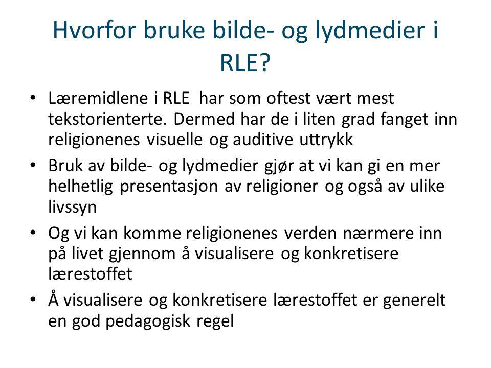 Hvorfor bruke bilde- og lydmedier i RLE? • Læremidlene i RLE har som oftest vært mest tekstorienterte. Dermed har de i liten grad fanget inn religione